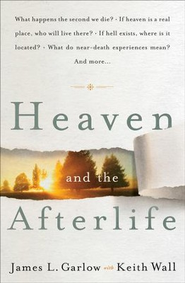 Heaven and the Afterlife   -     By: James L. Garlow & Keith Wall