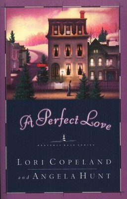 A Perfect Love, Heavenly Daze Series #4   -     By: Lori Copeland, Angela Hunt