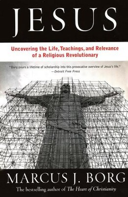 Jesus: Uncovering the Life, Teachings, and Surprising Relevance of a Spiritual Revolutionary  -     By: Marcus J. Borg