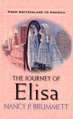 The Journey of Elisa: From Switzerland to America - eBook  -     By: Nancy Parker Brummett
