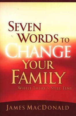 Seven Words to Change Your Family . . . while there's still time   -     By: James MacDonald