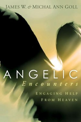 Angelic Encounters: Engaging help from heaven - eBook  -     By: James W. Goll, Michal Ann Goll