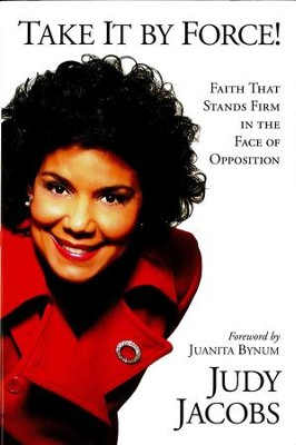 Take It By Force: Faith that stands firm in the face of opposition - eBook  -     By: Judy Jacobs