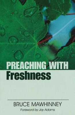 Preaching with Freshness, New Edition   -     By: Bruce Mawhinney