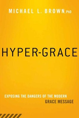 Hyper-Grace: Exposing the dangers of the modern grace message - eBook  -     By: Michael Brown