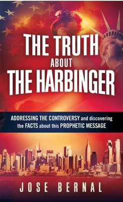The Truth about The Harbinger: Addressing the controversy and discovering the facts about this prophetic message - eBook  -     By: Jose Bernal