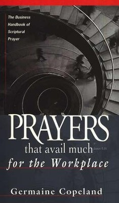 Prayers That Avail Much For the Workplace  -     By: Germaine Copeland