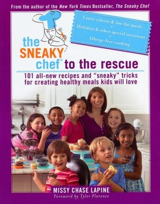 The Sneaky Chef to the Rescue: 101 All-New Recipes and Sneaky Tricks for Creating Healthy Meals Kids Will Love  -     By: Missy Chase Lapine