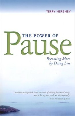 The Power of Pause: Becoming More by Doing Less  -     By: Terry Hershey