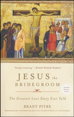 Jesus the Bridegroom: The Greatest Love Story Ever Told [Paperback]   -     By: Brant Pitre