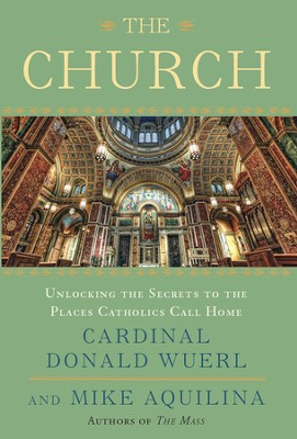 The Church: Unlocking the Secrets to the Places Catholics Call Home  -     By: Cardinal Donald Wuerl, Mike Aquilina