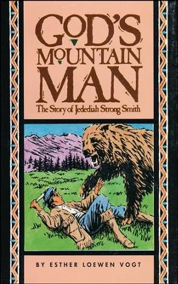 God's Mountain Man : The Story of Jedediah Strong Smith  -     By: Esther L. Vogt