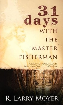 31 Days with the Master Fisherman: A Daily Devotional on Bringing Christ to Others  -     By: R. Larry Moyer