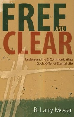 Free and Clear: Understanding & Communicating God's Offer of Eternal Life  -     By: R. Larry Moyer