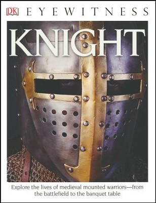 DK Eyewitness Books: Knight  -     By: Christopher Gravett