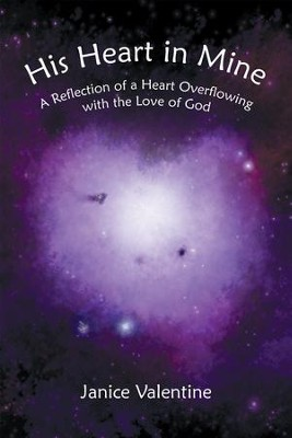 His Heart in Mine: A Reflection of a Heart Overflowing with the Love of God - eBook  -     By: Janice Valentine