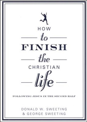 How to Finish the Christian Life  -     By: George Sweeting, Donald Sweeting