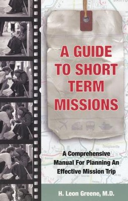 A Guide to Short-Term Missions: A Comprehensive Manual for Planning an Effective Mission Trip - eBook  -     By: H. Leon Greene M.D.