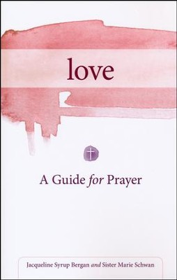 Love: A Guide for Prayer  -     By: Jacqueline Syrup Bergan, Sister Marie Schwan