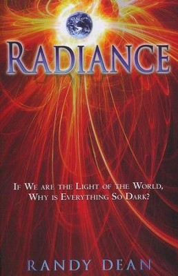 Radiance: If We are the Light of the World, Why is Everything So Dark?  -     By: Randy Dean