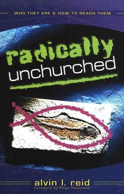 Radically Unchurched: Who They Are & How To Reach Them   -     By: Alvin L. Reid