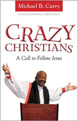 Crazy Christians: A Call to Follow Jesus - eBook  -     By: Michael Curry