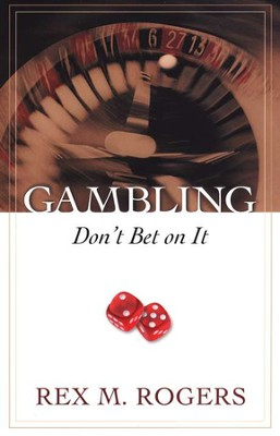 Gambling: Don't Bet On It  -     By: Rex M. Rogers