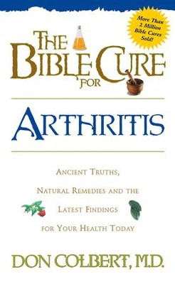 The Bible Cure for Arthritis: Ancient truths, natural remedies and the latest findings for your health today - eBook  -     By: Don Colbert M.D.