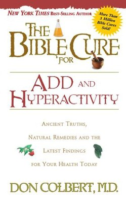 The Bible Cure for ADD and Hyperactivity: Ancient truths, natural remedies and the latest findings for your health today - eBook  -     By: Don Colbert M.D.