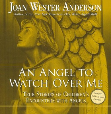 An Angel to Watch Over Me: True Stories of Children's Encounters with Angels  -     By: Joan Wester Anderson