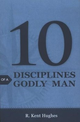 10 Disciplines of a Godly Man (ESV), Pack of 25 Tracts   -     By: R. Kent Hughes