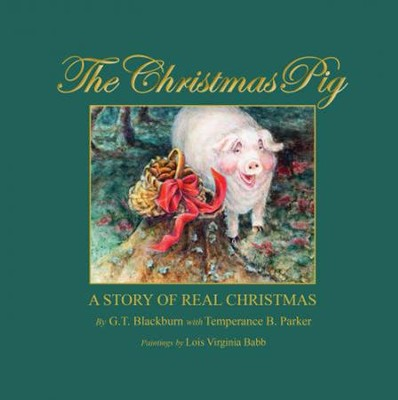 The Christmas Pig a Story of Real Christmas  -     By: G.T. Blackburn, Temperance B. Parker     Illustrated By: Lois Virginia Babb