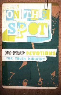 On the Spot: No-Prep Devotions for Youth Ministry  -