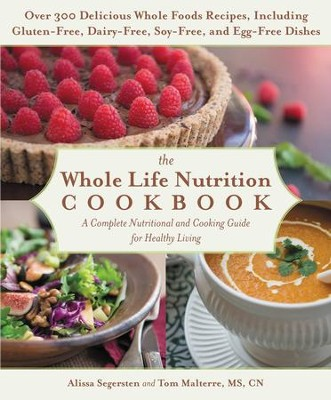 The Whole Life Nutrition Cookbook: Whole Foods Recipes for Personal and Planetary Health - eBook  -     By: Tom Malterre, Alissa Segersten