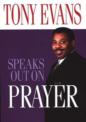 Tony Evans Speaks Out on Prayer  -     By: Tony Evans
