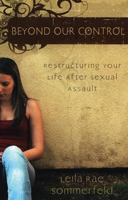 Beyond Our Control: Reconstructing Your Life After Sexual Assault  -     By: Leila Rae Sommerfeld