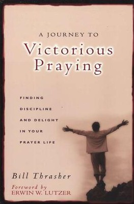 A Journey to Victorious Praying   -     By: Bill Thrasher
