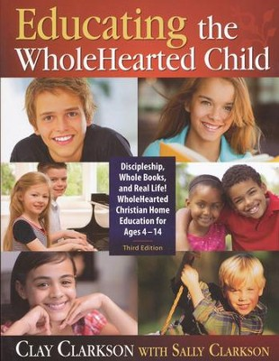 Educating the WholeHearted Child  Third Edition  -     By: Clay Clarkson, Sally Clarkson