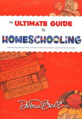 The Ultimate Guide to Homeschooling, 10th Anniversary Edition  -     By: Debra Bell