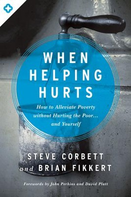When Helping Hurts: How to Alleviate Poverty Without Hurting the Poor . . . and Yourself / New edition - eBook  -     By: Steve Corbett, Brian Fikkert