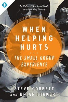 The When Helping Hurts Small Group Experience / New edition - eBook  -     By: Steve Corbett, Brian Fikkert