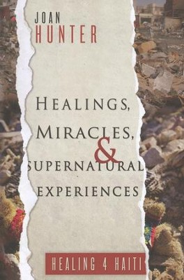 Healings, Miracles, and Supernatural Experiences  -     By: Joan Hunter