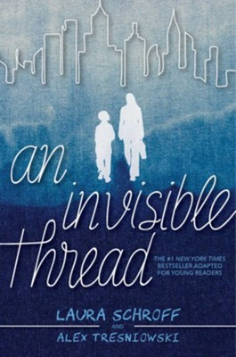 An Invisible Thread  -     By: Laura Schroff