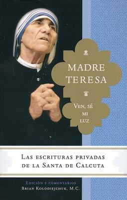 Madres Teresa: Ven, Sé Mi Luz  (Mother Theresa: Come Be My Light)  -     By: Mother Teresa
