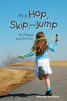It's a Hop, Skip, and Jump for Fitness and for Fun! - eBook  -     By: John Block, Tina Block