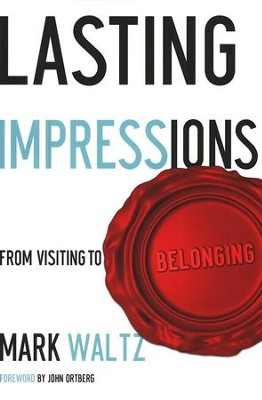 Lasting Impressions: From Visiting to Belonging  -     By: Mark Waltz