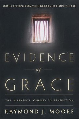 Evidence of Grace: The Imperfect Journey to Perfection  -     By: Raymond J. Moore