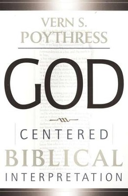 God Centered Biblical Interpretation   -     By: Vern S. Poythress