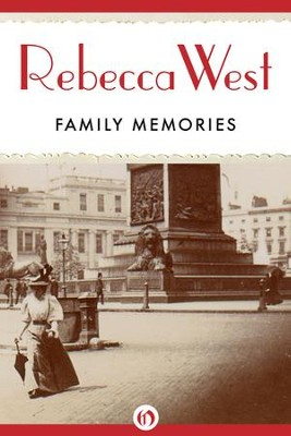 Family Memories: An Autobiographical Journey - eBook  -     By: Rebecca West