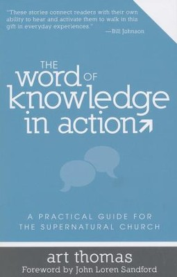 The Word of Knowledge in Action: A Practical Guide for the Supernatural Church  -     By: Art Thomas